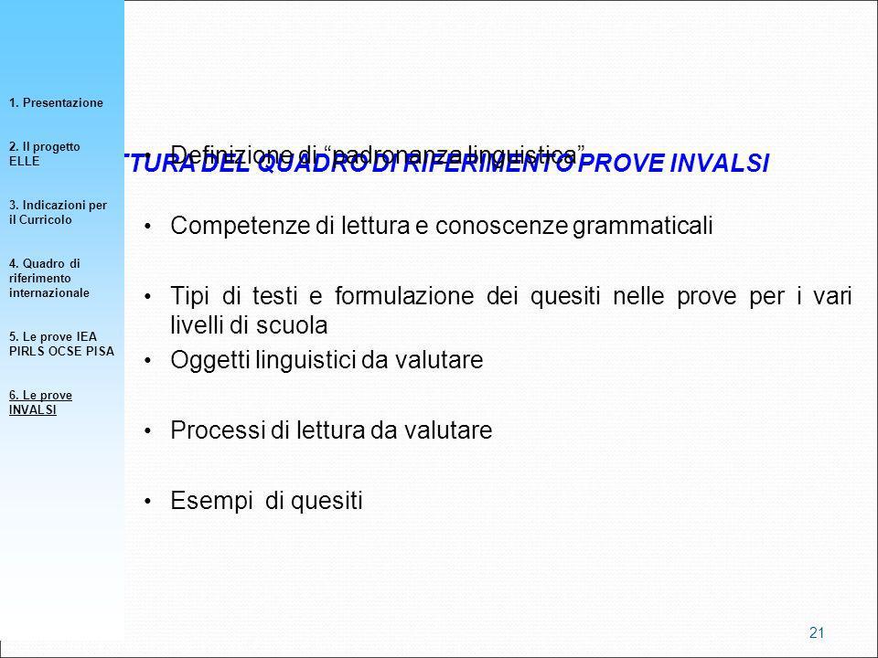 STRUTTURA DEL QUADRO DI RIFERIMENTO PROVE INVALSI Definizione di padronanza linguistica Competenze di lettura e conoscenze grammaticali Tipi di testi