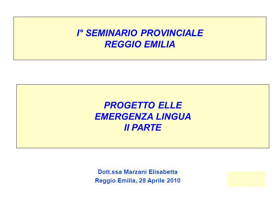 I° SEMINARIO PROVINCIALE REGGIO EMILIA Dott.ssa Marzani Elisabetta Reggio Emilia, 28 Aprile 2010 PROGETTO ELLE EMERGENZA LINGUA II PARTE