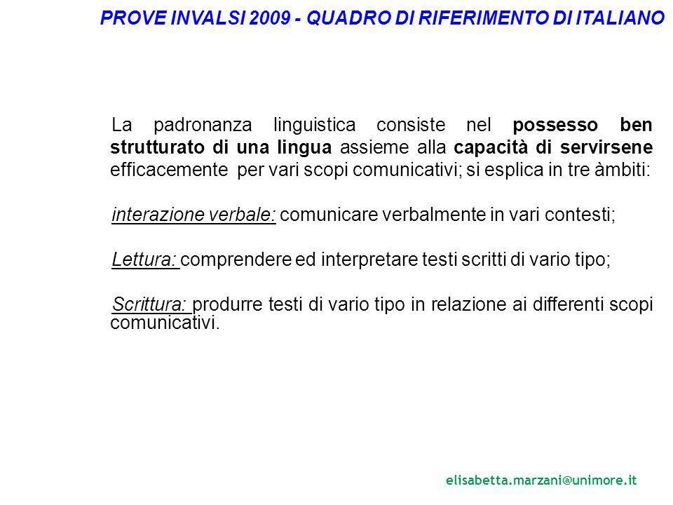 elisabetta.marzani@unimore.it Ma cosa è possibile valutare? PROVE INVALSI 2009 - QUADRO DI RIFERIMENTO DI ITALIANO La padronanza linguistica consiste