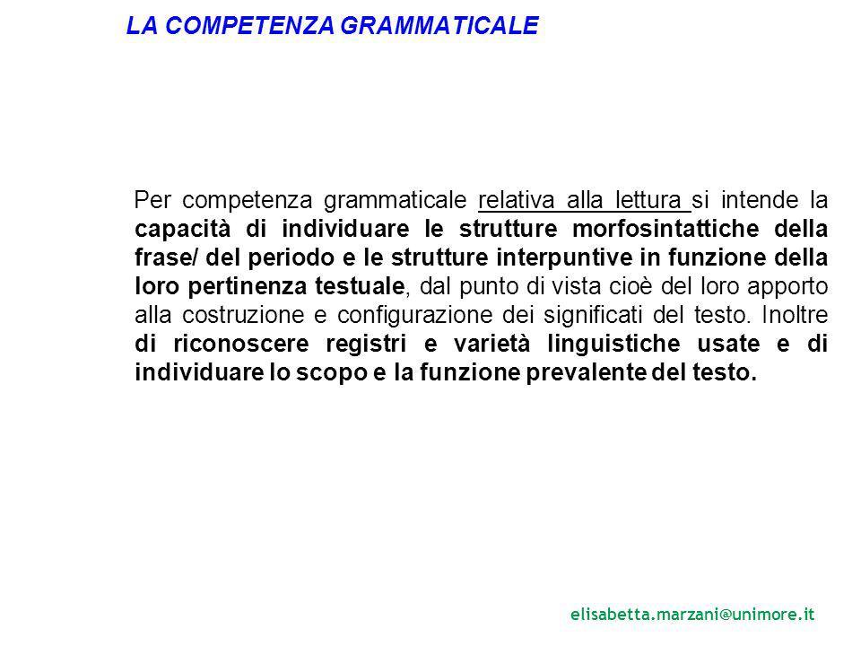 Per competenza grammaticale relativa alla lettura si intende la capacità di individuare le strutture morfosintattiche della frase/ del periodo e le st
