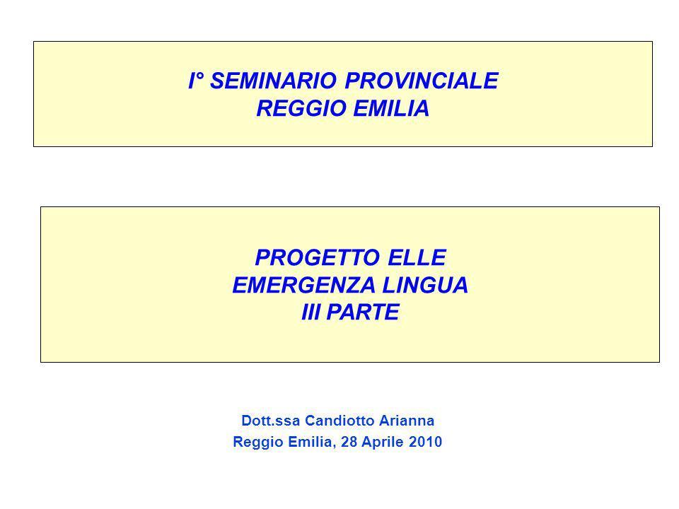 I° SEMINARIO PROVINCIALE REGGIO EMILIA Dott.ssa Candiotto Arianna Reggio Emilia, 28 Aprile 2010 PROGETTO ELLE EMERGENZA LINGUA III PARTE
