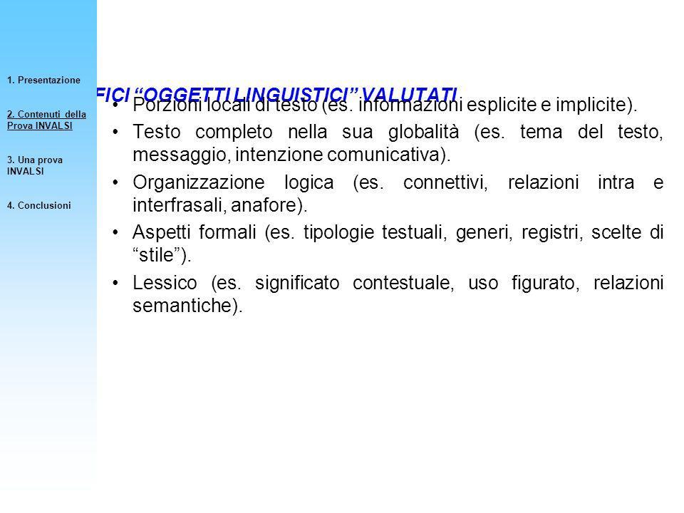 SPECIFICI OGGETTI LINGUISTICI VALUTATI Porzioni locali di testo (es. informazioni esplicite e implicite). Testo completo nella sua globalità (es. tema