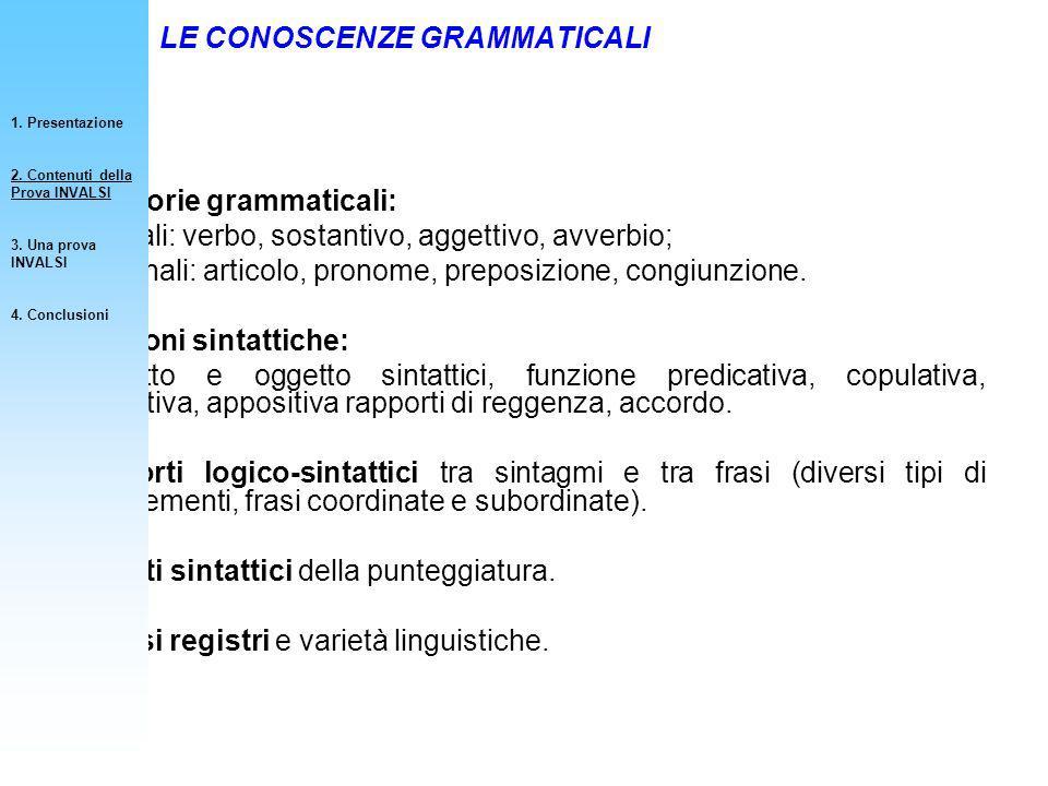 Categorie grammaticali: lessicali: verbo, sostantivo, aggettivo, avverbio; funzionali: articolo, pronome, preposizione, congiunzione. Funzioni sintatt