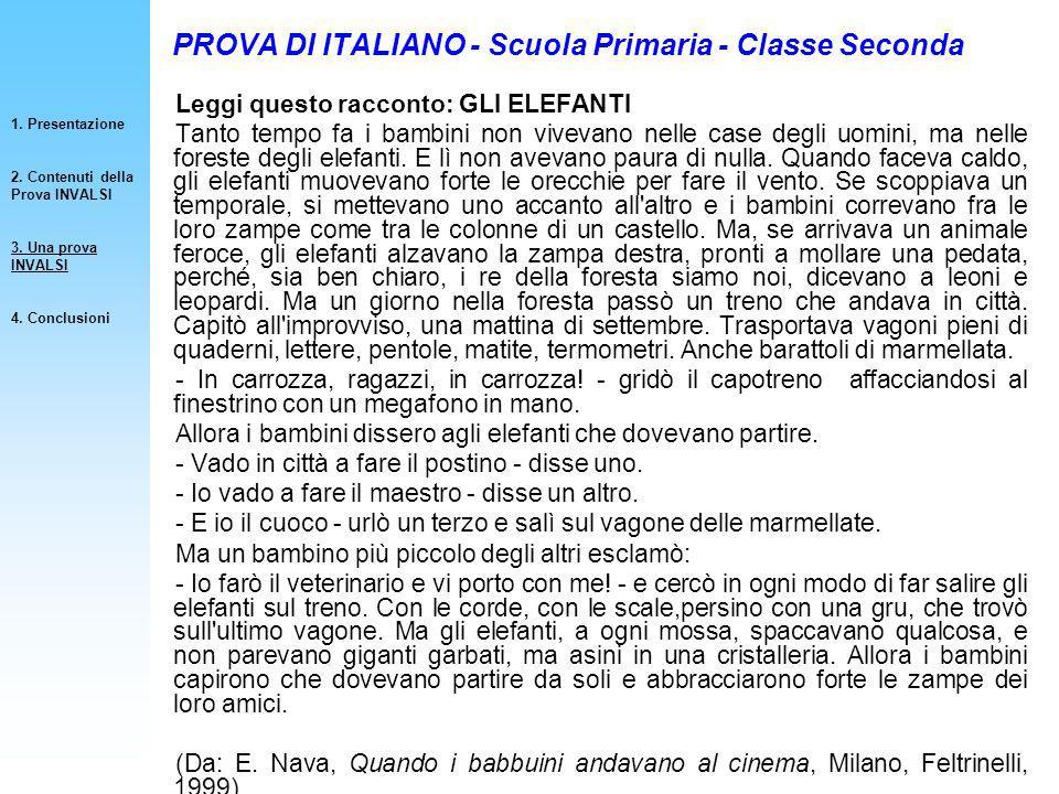 PROVA DI ITALIANO - Scuola Primaria - Classe Seconda Leggi questo racconto: GLI ELEFANTI Tanto tempo fa i bambini non vivevano nelle case degli uomini