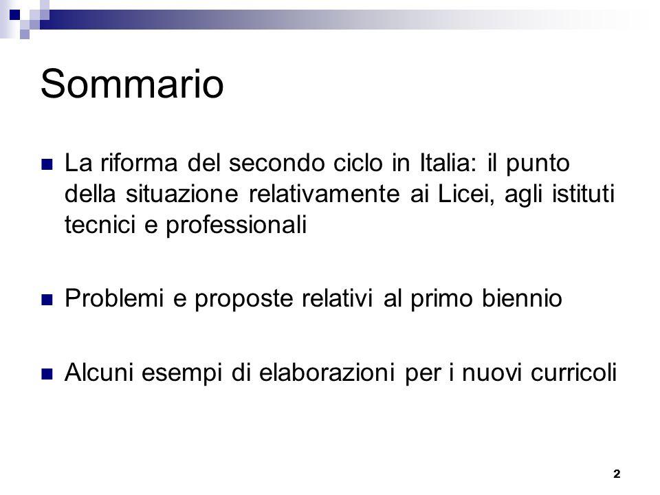 2 Sommario La riforma del secondo ciclo in Italia: il punto della situazione relativamente ai Licei, agli istituti tecnici e professionali Problemi e