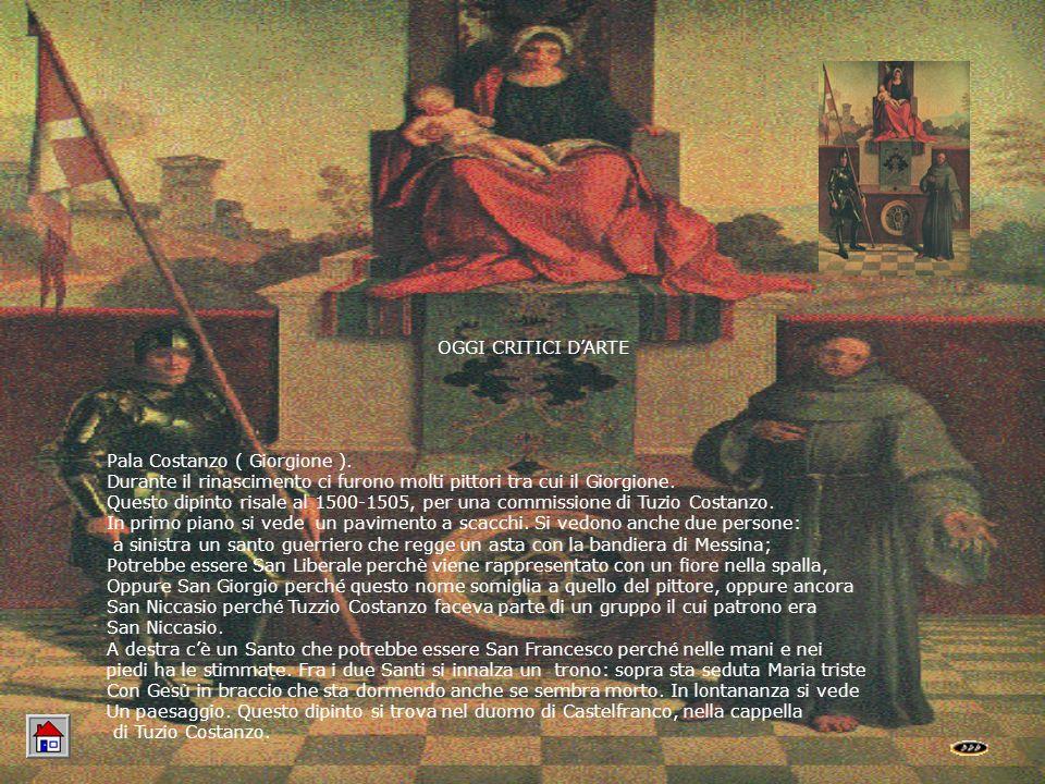 OGGI CRITICI DARTE Pala Costanzo ( Giorgione ). Durante il rinascimento ci furono molti pittori tra cui il Giorgione. Questo dipinto risale al 1500-15