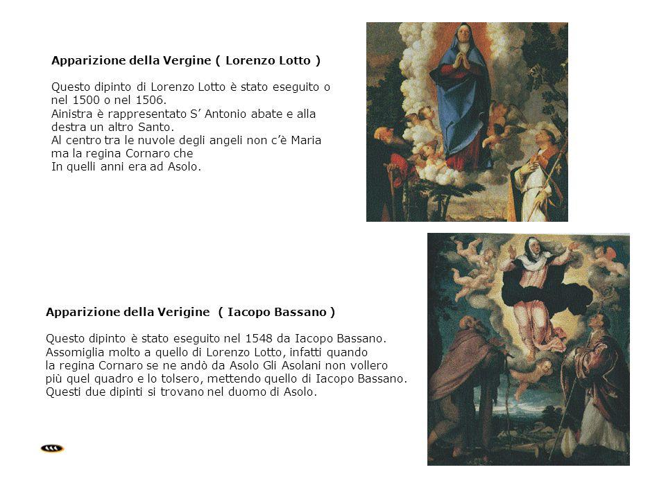 Apparizione della Verigine ( Iacopo Bassano ) Questo dipinto è stato eseguito nel 1548 da Iacopo Bassano. Assomiglia molto a quello di Lorenzo Lotto,