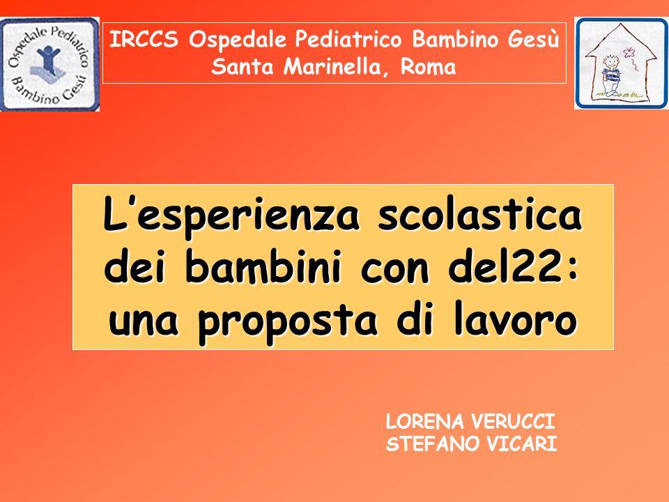 Lesperienza scolastica dei bambini con del22: una proposta di lavoro IRCCS Ospedale Pediatrico Bambino Gesù Santa Marinella, Roma LORENA VERUCCI STEFANO VICARI