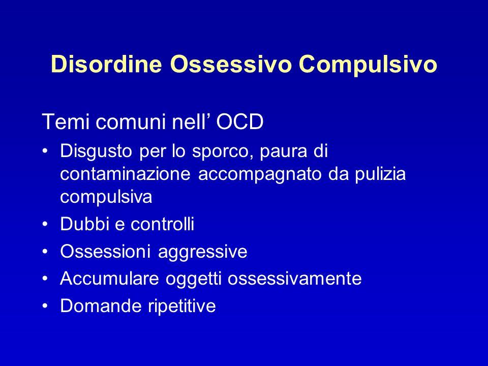 Disordine Ossessivo Compulsivo Temi comuni nell OCD Disgusto per lo sporco, paura di contaminazione accompagnato da pulizia compulsiva Dubbi e control