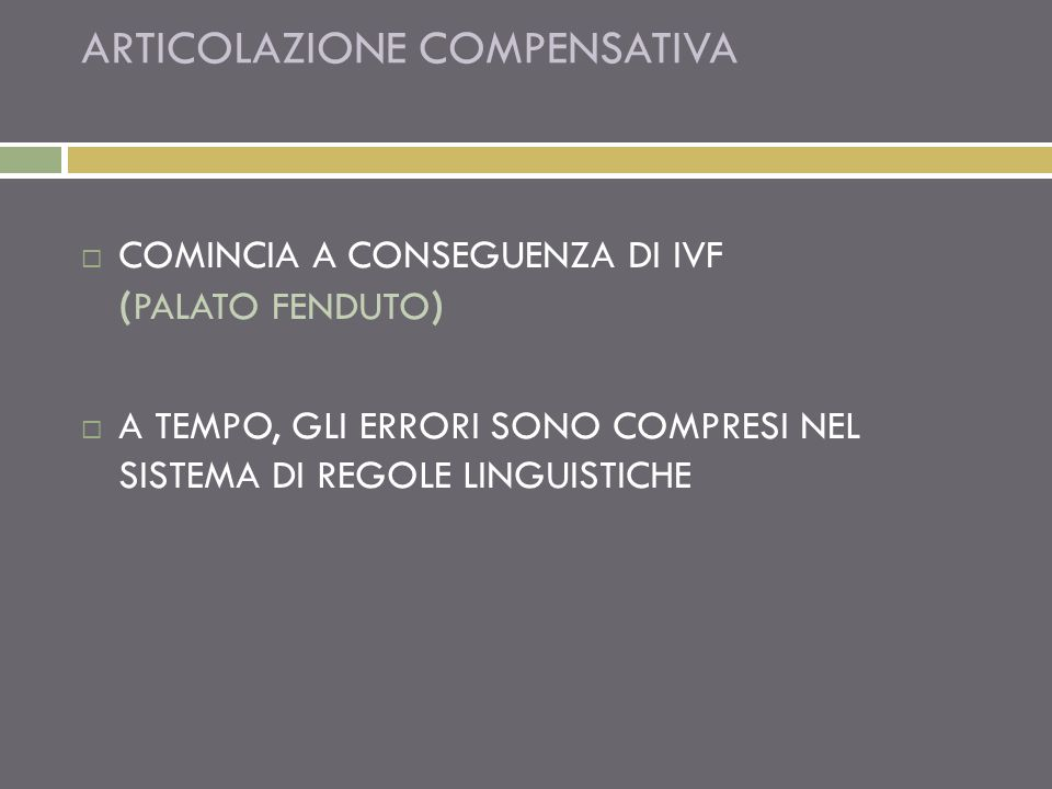 ARTICOLAZIONE COMPENSATIVA COMINCIA A CONSEGUENZA DI IVF ( PALATO FENDUTO ) A TEMPO, GLI ERRORI SONO COMPRESI NEL SISTEMA DI REGOLE LINGUISTICHE