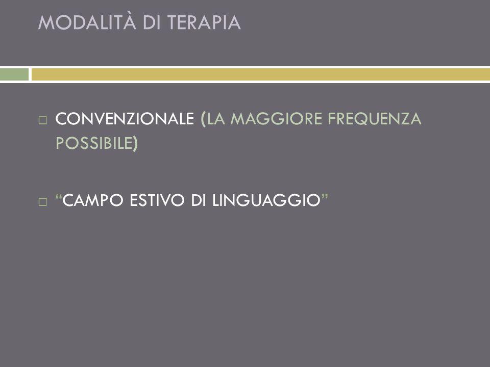 MODALITÀ DI TERAPIA CONVENZIONALE ( LA MAGGIORE FREQUENZA POSSIBILE ) CAMPO ESTIVO DI LINGUAGGIO