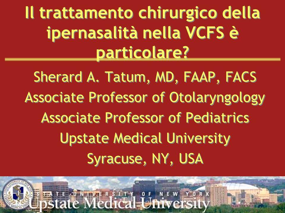 Il trattamento chirurgico della ipernasalità nella VCFS è particolare? Sherard A. Tatum, MD, FAAP, FACS Associate Professor of Otolaryngology Associat