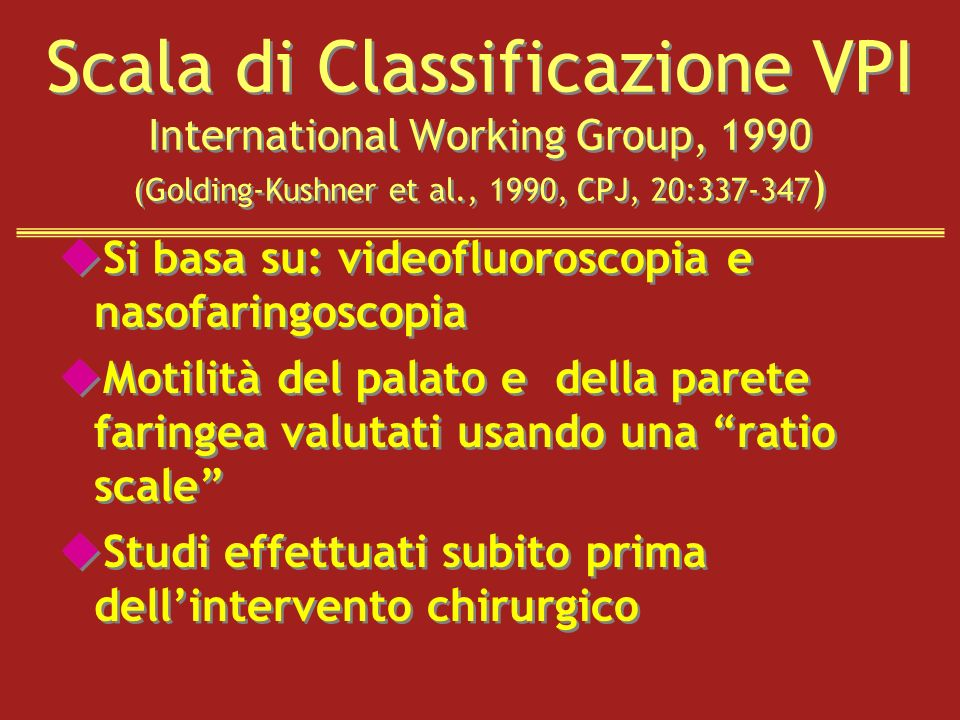 Scala di Classificazione VPI International Working Group, 1990 (Golding-Kushner et al., 1990, CPJ, 20:337-347 ) uSi basa su: videofluoroscopia e nasof