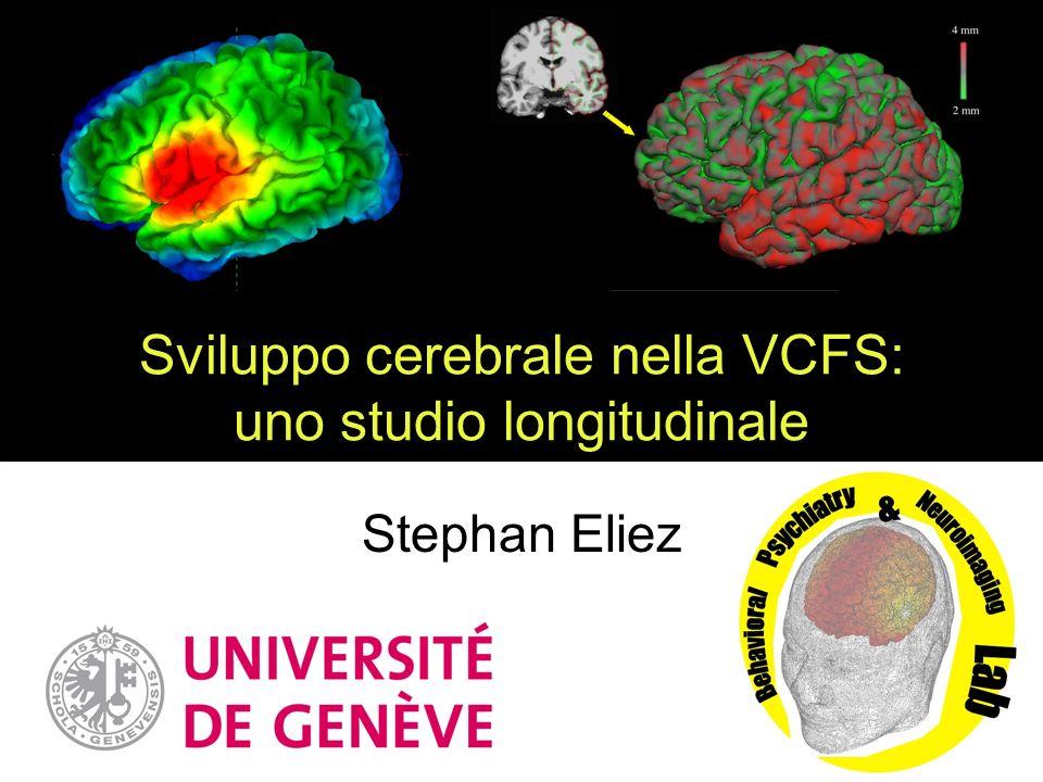 Sviluppo cerebrale nella VCFS: uno studio longitudinale Stephan Eliez