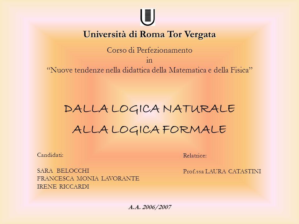 Candidati: SARA BELOCCHI FRANCESCA MONIA LAVORANTE IRENE RICCARDI DALLA LOGICA NATURALE ALLA LOGICA FORMALE Relatrice: Prof.ssa LAURA CATASTINI A.A. 2