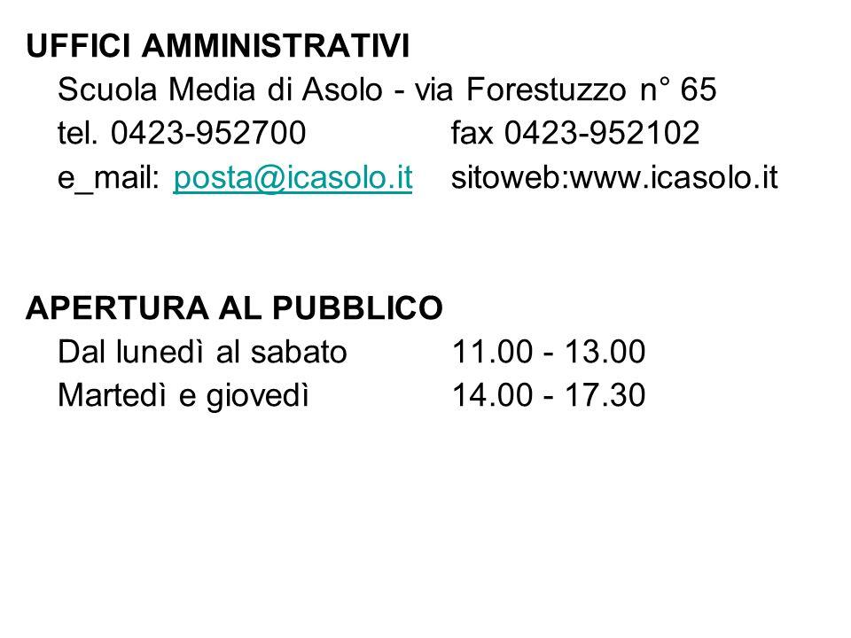 UFFICI AMMINISTRATIVI Scuola Media di Asolo - via Forestuzzo n° 65 tel. 0423-952700fax 0423-952102 e_mail: posta@icasolo.itsitoweb:www.icasolo.itposta