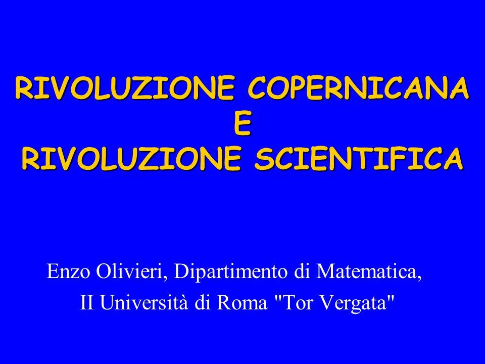 RIVOLUZIONE COPERNICANA E RIVOLUZIONE SCIENTIFICA Enzo Olivieri, Dipartimento di Matematica, II Università di Roma