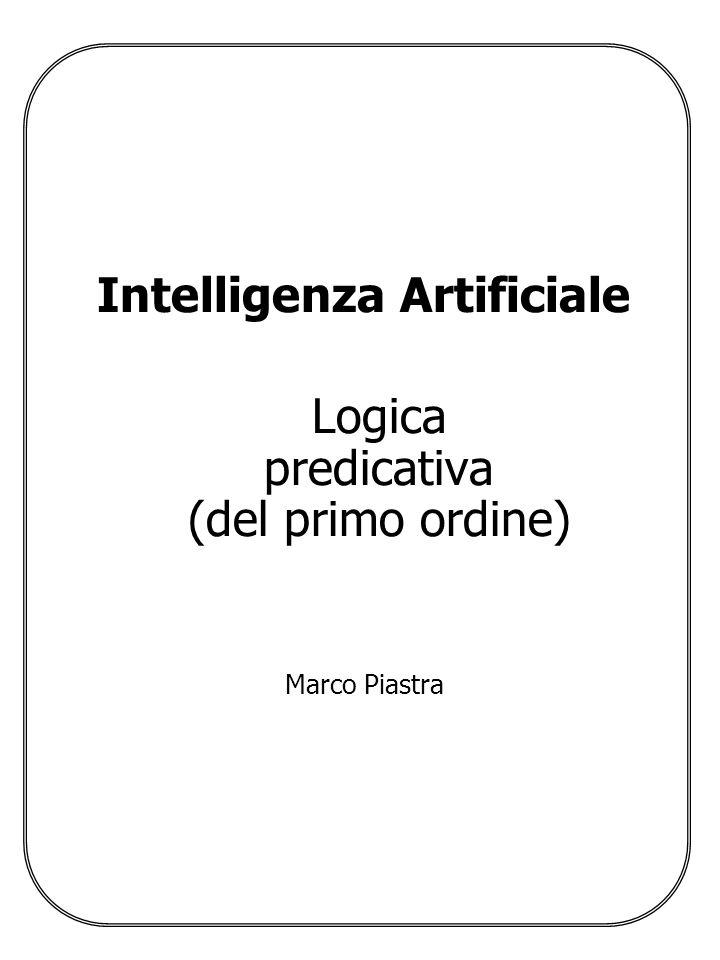 Logica Predicativa (2) Marco Piastra Argomenti 1.Idee di base 2.