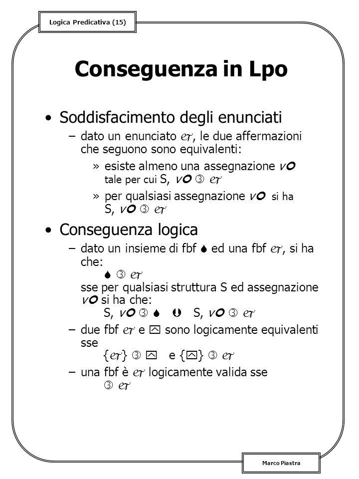 Logica Predicativa (15) Marco Piastra Conseguenza in Lpo Soddisfacimento degli enunciati –dato un enunciato, le due affermazioni che seguono sono equi