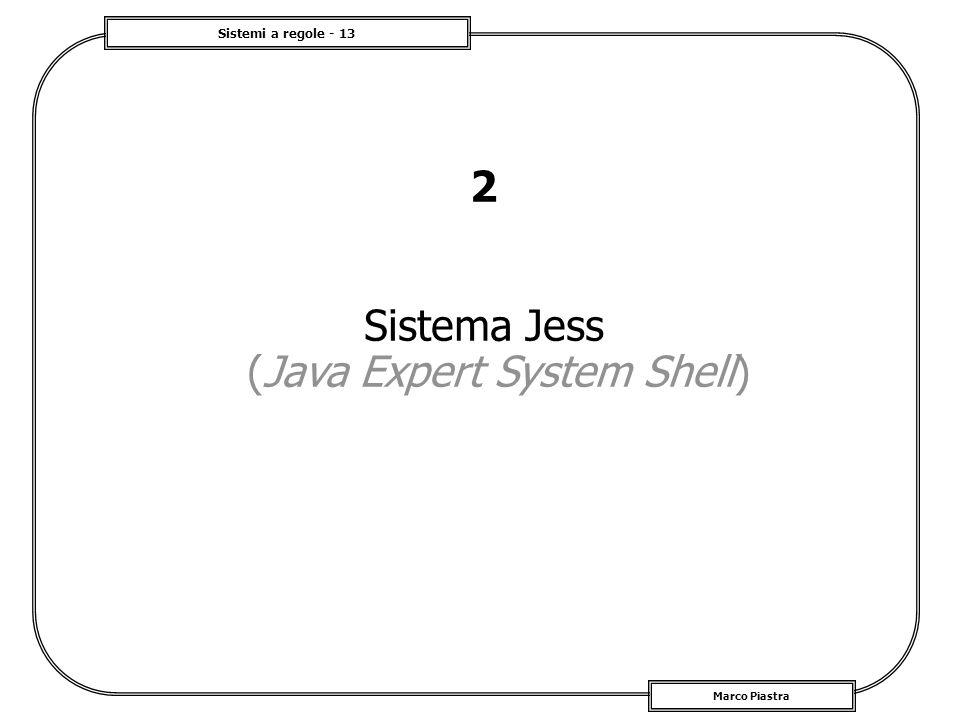 Sistemi a regole - 13 Marco Piastra 2 Sistema Jess (Java Expert System Shell)