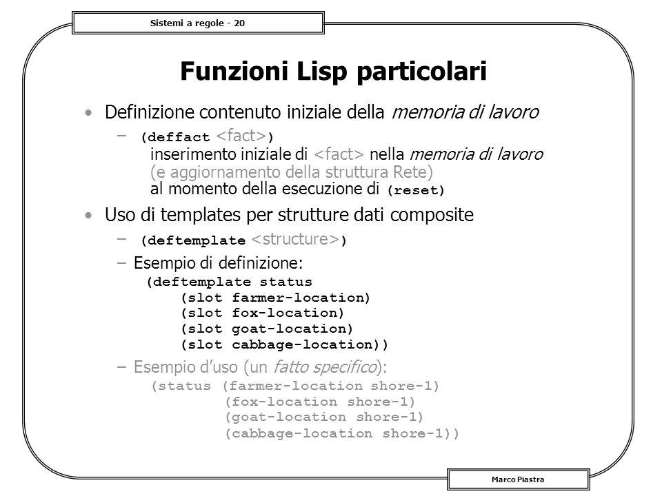 Sistemi a regole - 20 Marco Piastra Funzioni Lisp particolari Definizione contenuto iniziale della memoria di lavoro – (deffact ) inserimento iniziale