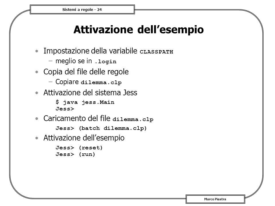 Sistemi a regole - 24 Marco Piastra Attivazione dellesempio Impostazione della variabile CLASSPATH –meglio se in.login Copia del file delle regole –Co