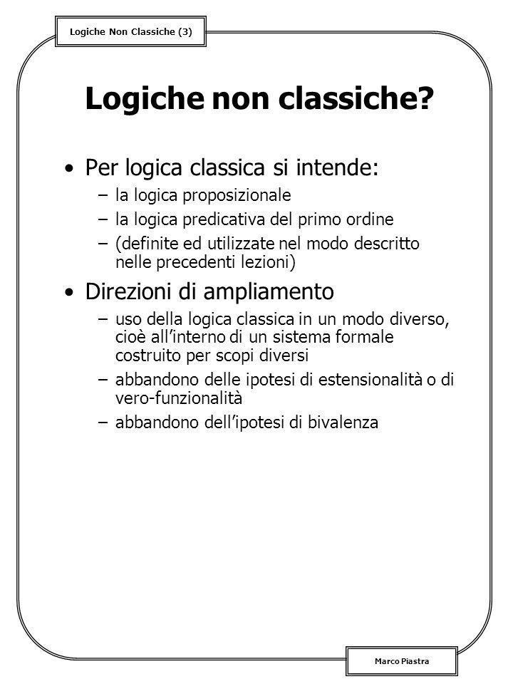 Logiche Non Classiche (3) Marco Piastra Logiche non classiche? Per logica classica si intende: –la logica proposizionale –la logica predicativa del pr