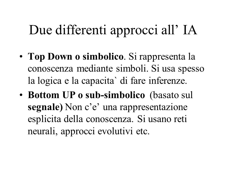 Due differenti approcci all IA Top Down o simbolico.