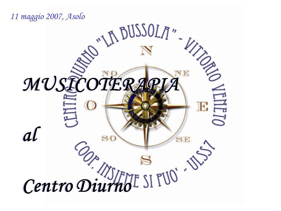 11 maggio 2007, Asolo MUSICOTERAPIA al Centro Diurno MUSICOTERAPIA al Centro Diurno