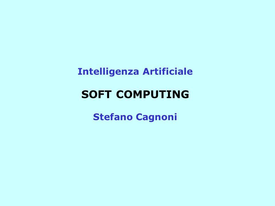 Intelligenza Artificiale SOFT COMPUTING Stefano Cagnoni