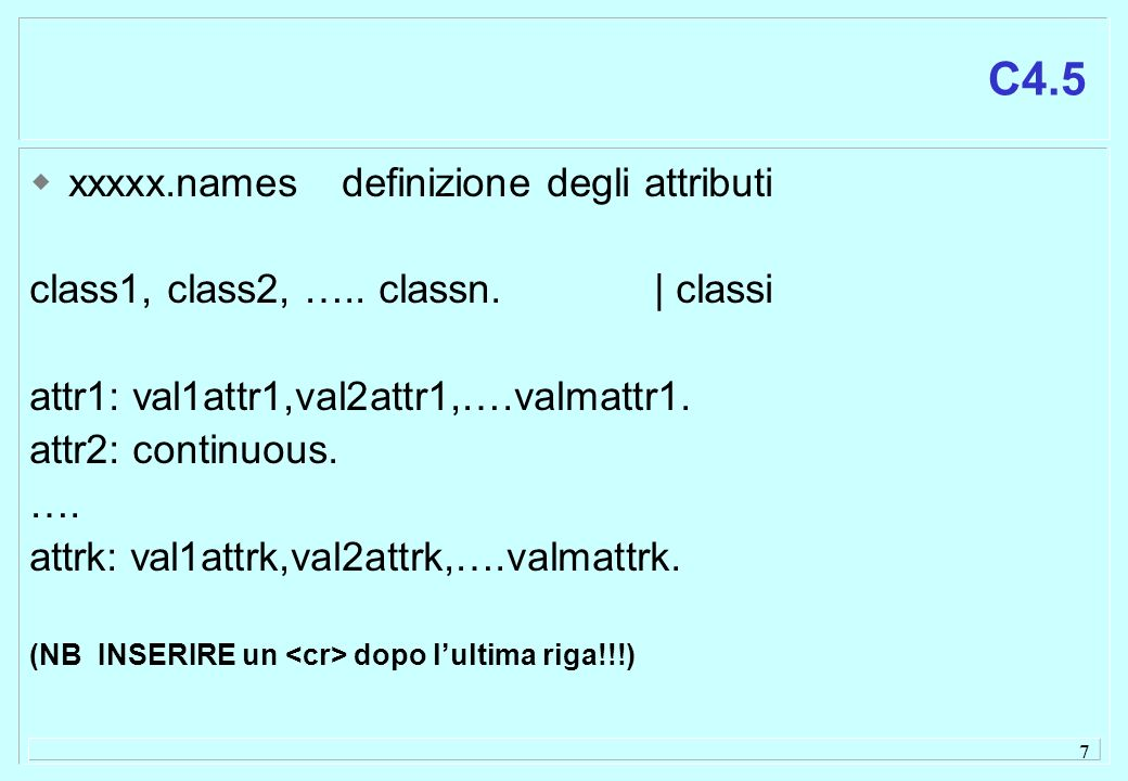 8 C4.5 xxxxx.datatraining set xxxxx.testtest set   attr1, attr2, attr3, ……., attrm valattr1, valattr2, valattr3, ….