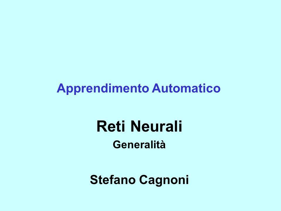 Apprendimento Automatico Reti Neurali Generalità Stefano Cagnoni