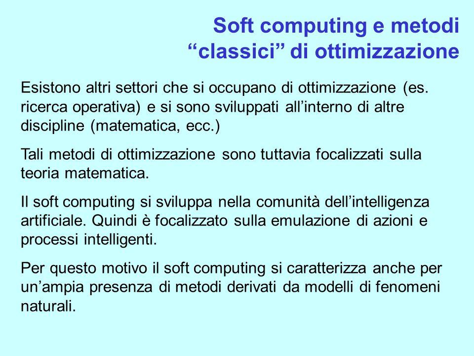 Complementarità delle discipline Ciascuno dei settori del soft computing presenta proprietà particolari, spesso complementari.