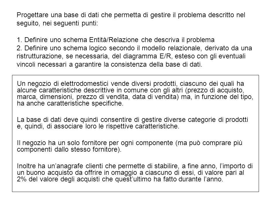 Progettare una base di dati che permetta di gestire il problema descritto nel seguito, nei seguenti punti: 1. Definire uno schema Entità/Relazione che
