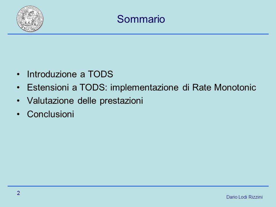 Dario Lodi Rizzini 2 Sommario Introduzione a TODS Estensioni a TODS: implementazione di Rate Monotonic Valutazione delle prestazioni Conclusioni