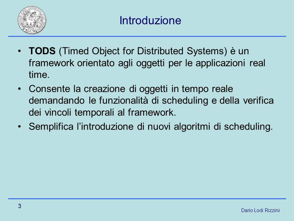 Dario Lodi Rizzini 3 Introduzione TODS (Timed Object for Distributed Systems) è un framework orientato agli oggetti per le applicazioni real time.