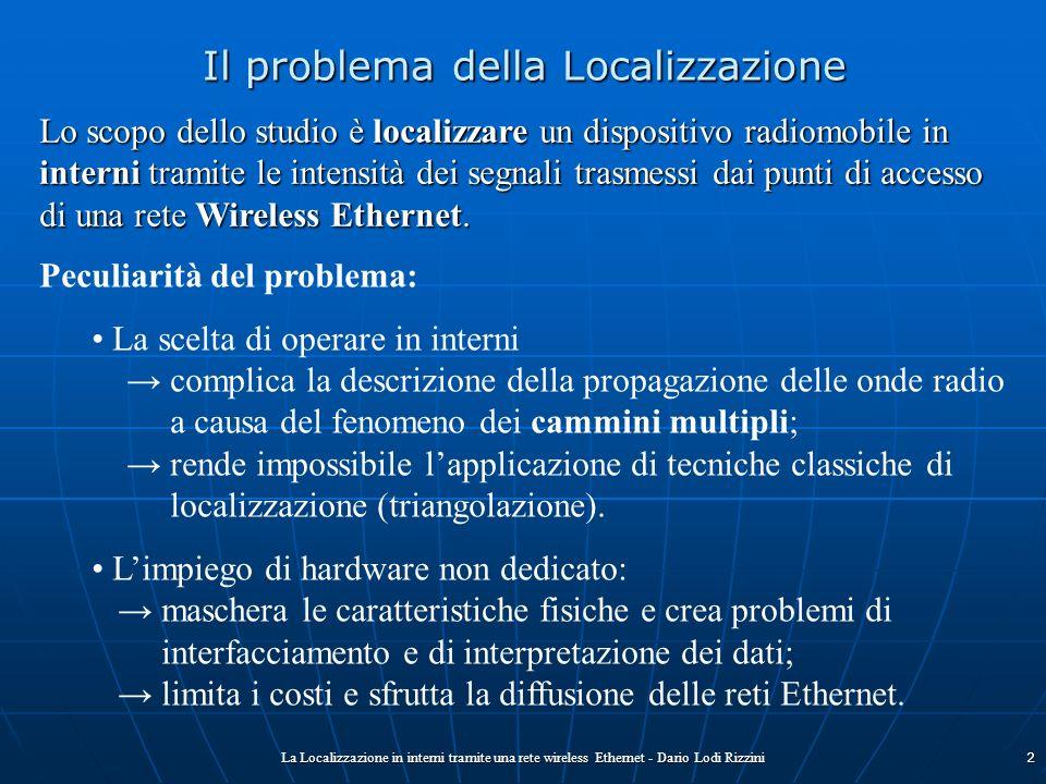 La Localizzazione in interni tramite una rete wireless Ethernet - Dario Lodi Rizzini2 Il problema della Localizzazione Lo scopo dello studio è localiz
