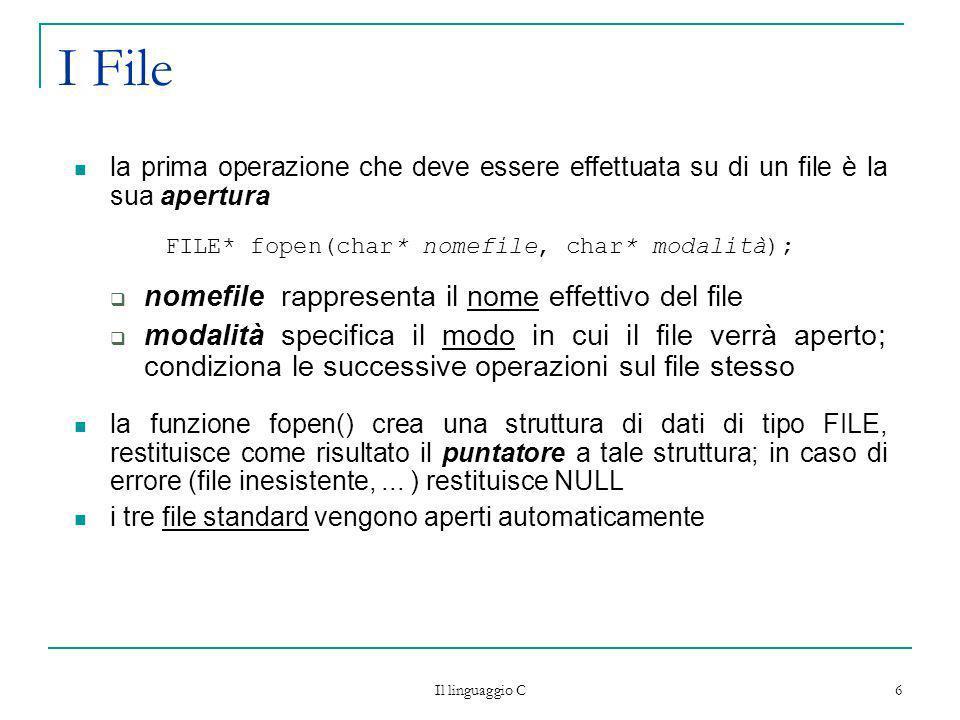Il linguaggio C 17 Esempio /*legge le righe di un file di testo e le visualizza*/ #include stdio.h int main() { char nome[100],riga[100]; FILE *f; printf (Specificare il nome del file:); scanf (%s, nome); getchar(); /* elimina \n dal buffer della tastiera */ if ((f fopen(nome, r)) NULL) printf (Errore apertura file\n); else{ while (fgets(riga,100,f).