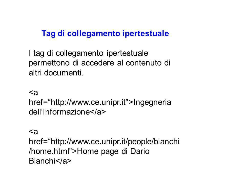 Tag di collegamento ipertestuale I tag di collegamento ipertestuale permettono di accedere al contenuto di altri documenti.