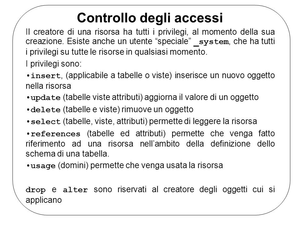 Controllo degli accessi Il creatore di una risorsa ha tutti i privilegi, al momento della sua creazione. Esiste anche un utente speciale _system, che