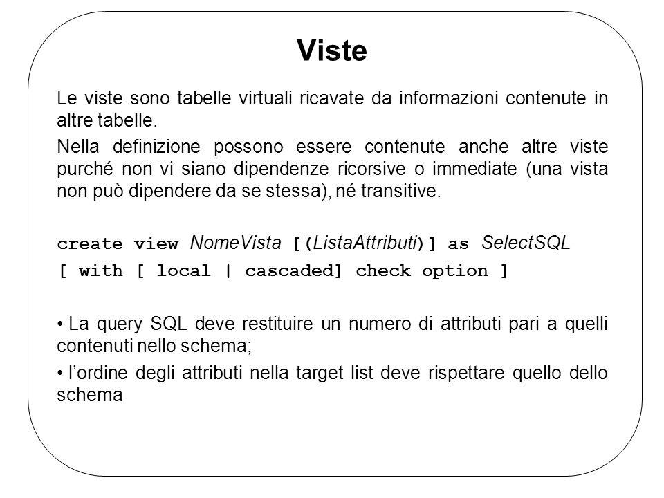 Viste Le viste sono tabelle virtuali ricavate da informazioni contenute in altre tabelle. Nella definizione possono essere contenute anche altre viste