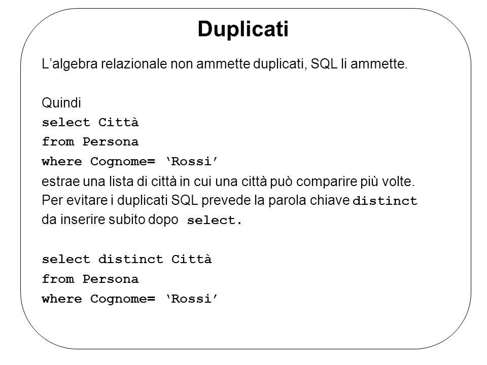 Duplicati Lalgebra relazionale non ammette duplicati, SQL li ammette.