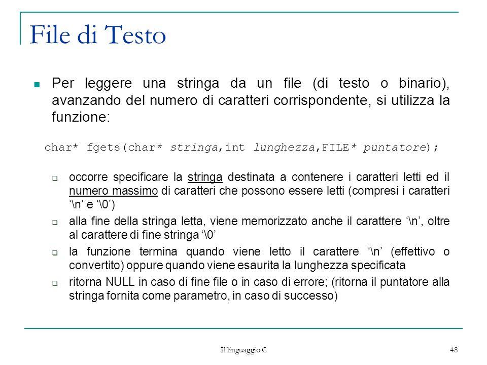 Il linguaggio C 48 File di Testo Per leggere una stringa da un file (di testo o binario), avanzando del numero di caratteri corrispondente, si utilizz