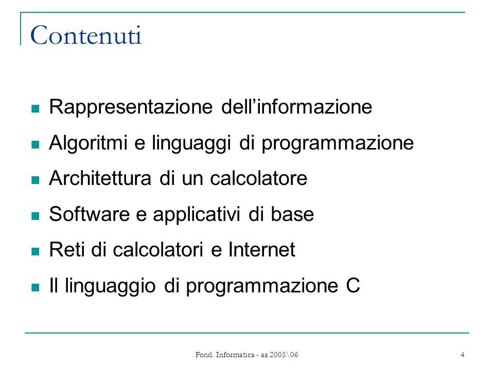 Fond. Informatica - aa 2005\06 4 Contenuti Rappresentazione dellinformazione Algoritmi e linguaggi di programmazione Architettura di un calcolatore So