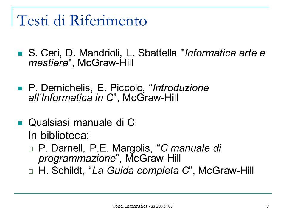 Fond. Informatica - aa 2005\06 9 Testi di Riferimento S. Ceri, D. Mandrioli, L. Sbattella