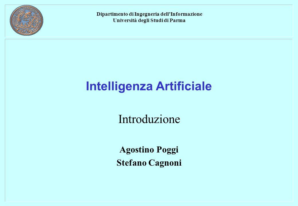 Dipartimento di Ingegneria dellInformazione Università degli Studi di Parma Intelligenza Artificiale Introduzione Agostino Poggi Stefano Cagnoni