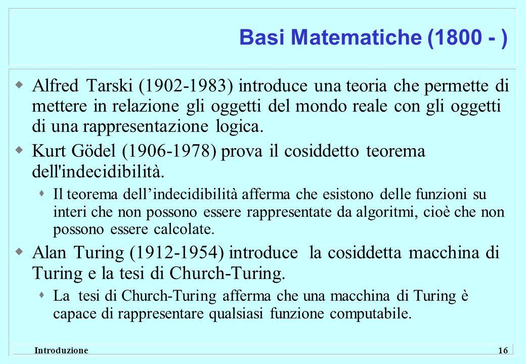 Introduzione 16 Basi Matematiche (1800 - ) Alfred Tarski (1902-1983) introduce una teoria che permette di mettere in relazione gli oggetti del mondo r