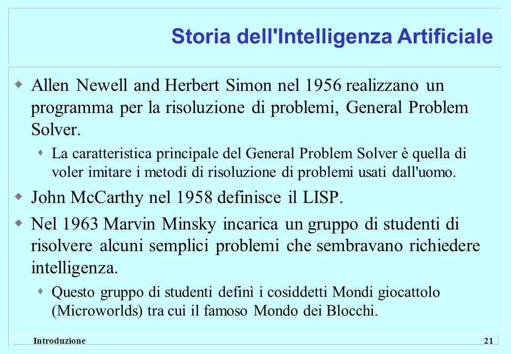 Introduzione 21 Storia dell'Intelligenza Artificiale Allen Newell and Herbert Simon nel 1956 realizzano un programma per la risoluzione di problemi, G