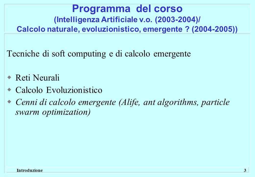 Introduzione 3 Programma del corso (Intelligenza Artificiale v.o. (2003-2004)/ Calcolo naturale, evoluzionistico, emergente ? (2004-2005)) Tecniche di