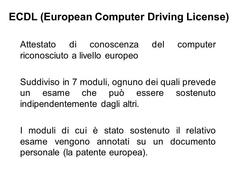 ECDL (European Computer Driving License) Attestato di conoscenza del computer riconosciuto a livello europeo Suddiviso in 7 moduli, ognuno dei quali p